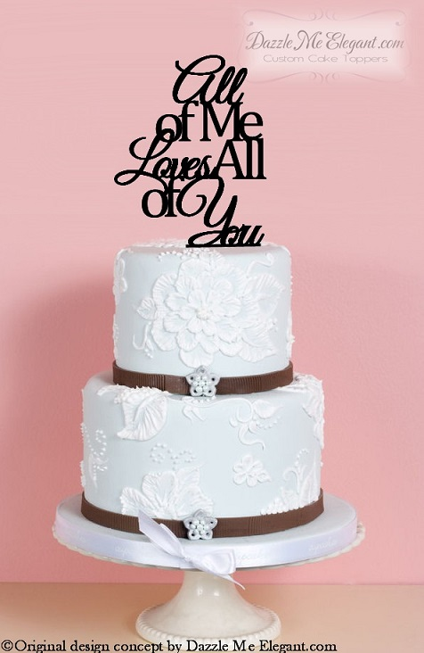 All Of Me Cake Topper