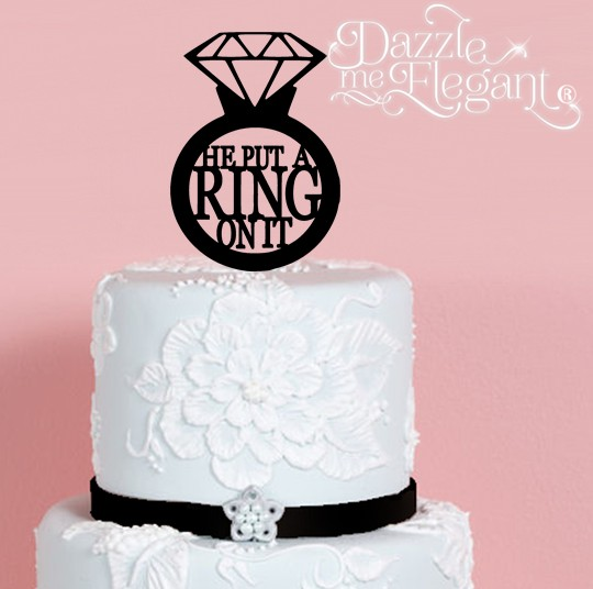 He Put A Ring On It Engagement Cake Topper