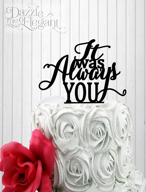 It was Always You Wedding Cake Topper