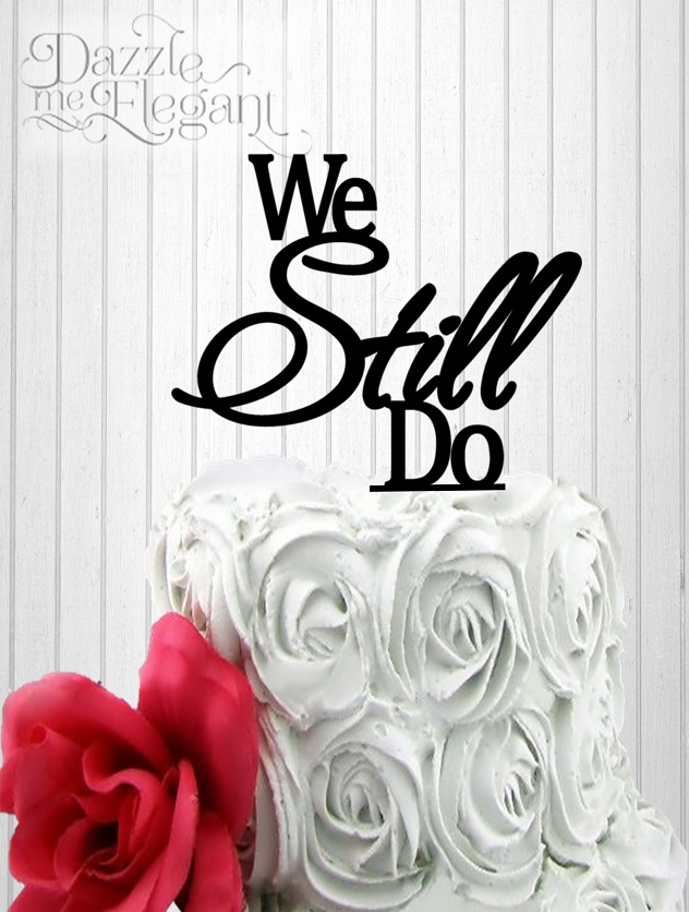We Still Do - Anniversary Cake Topper
